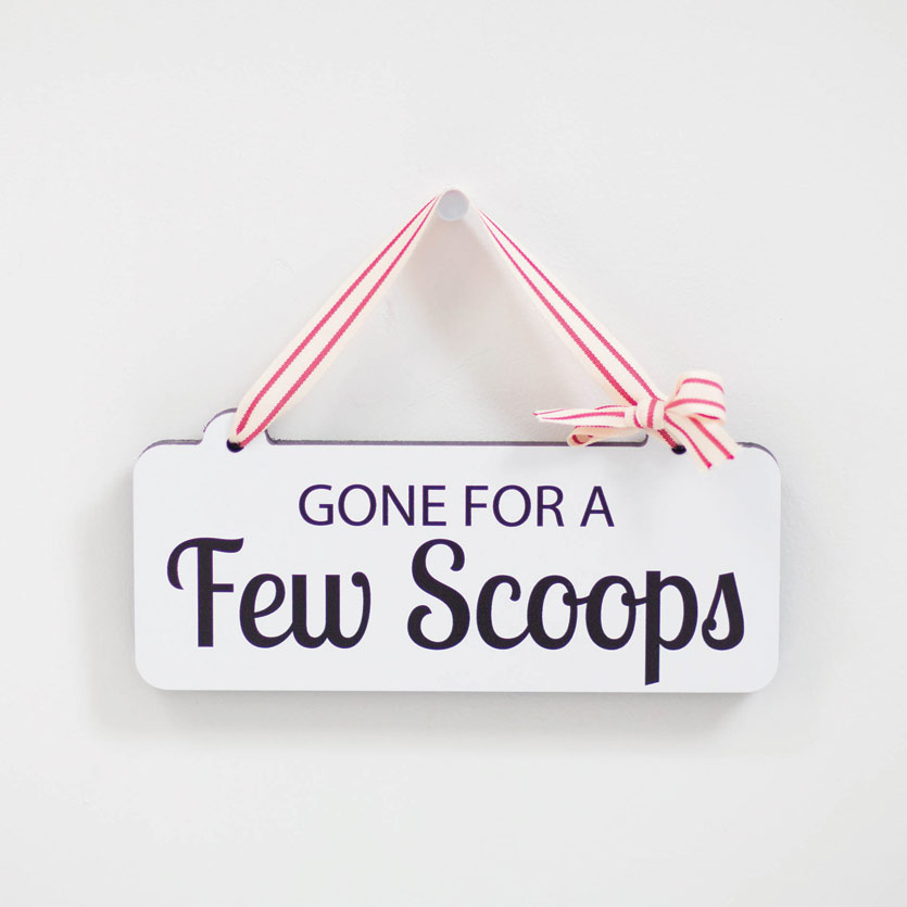 Gone For A Few Scoops Wooden Sign