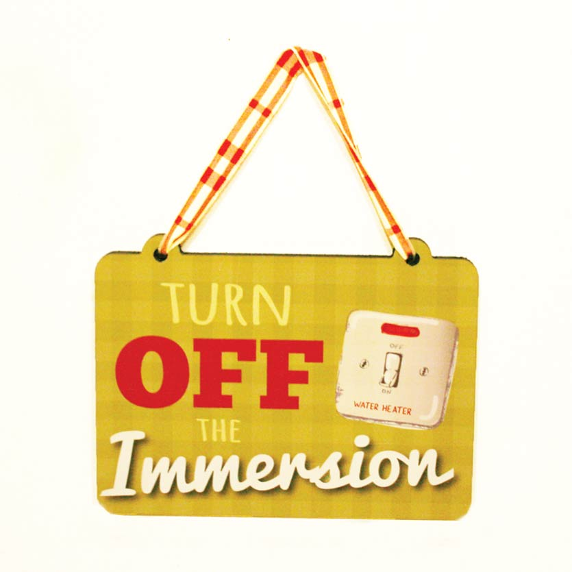 Turn Off The Immersion Wooden Sign
